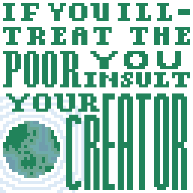 If you ill-treat the poor you insult your creator